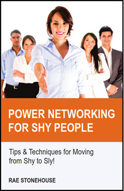 Power Networking for Shy People: Tips & Techniques for Moving from Shy to Sly! by Rae Stonehouse.