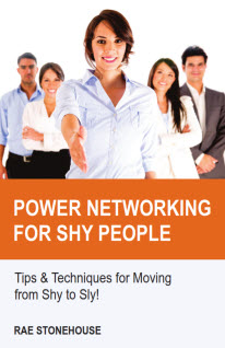 Power Networking for Shy People: Tips & Techniques for Moving from Shy to Sly! By Rae Stonehouse. Available as a downloadable e-book.