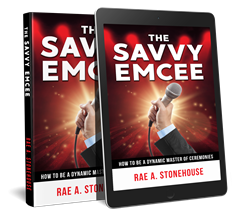 The Savvy Emcee: How to be a Dynamic Master of Ceremonies by Rae A. Stonehouse