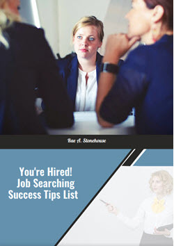 You're Hired Job Searching Success Tips List by Rae A. Stonehouse